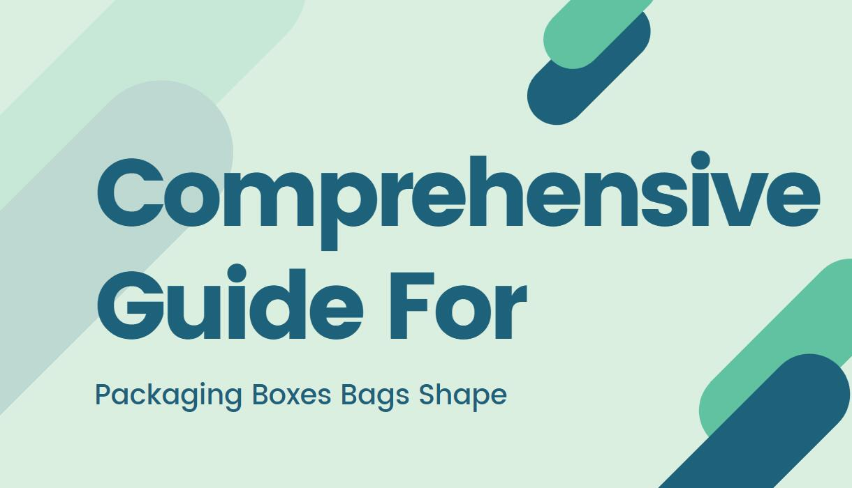Comprehensive Guide for Custom Packaging- Packaging Boxes Bags Shape