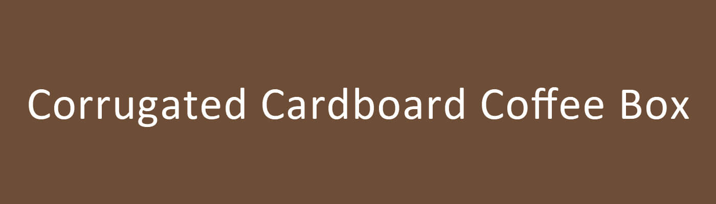 Corrugated Cardboard Coffee Box